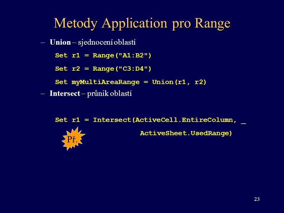 Metody Application pro Range –Union – sjednocení oblastí Set r1 = Range(