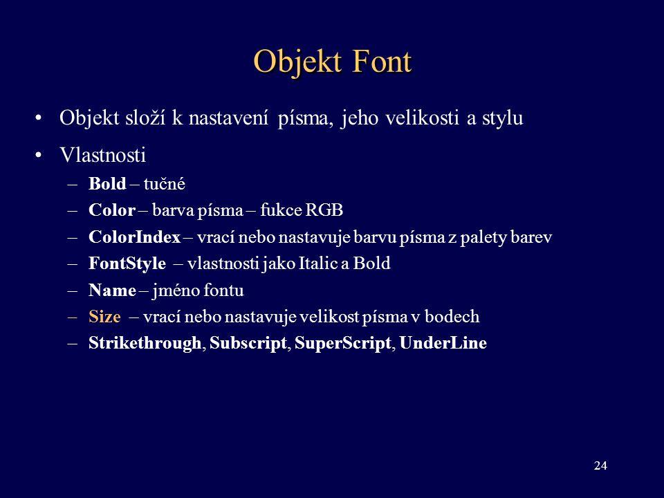 Objekt Font •Objekt složí k nastavení písma, jeho velikosti a stylu •Vlastnosti –Bold – tučné –Color – barva písma – fukce RGB –ColorIndex – vrací neb