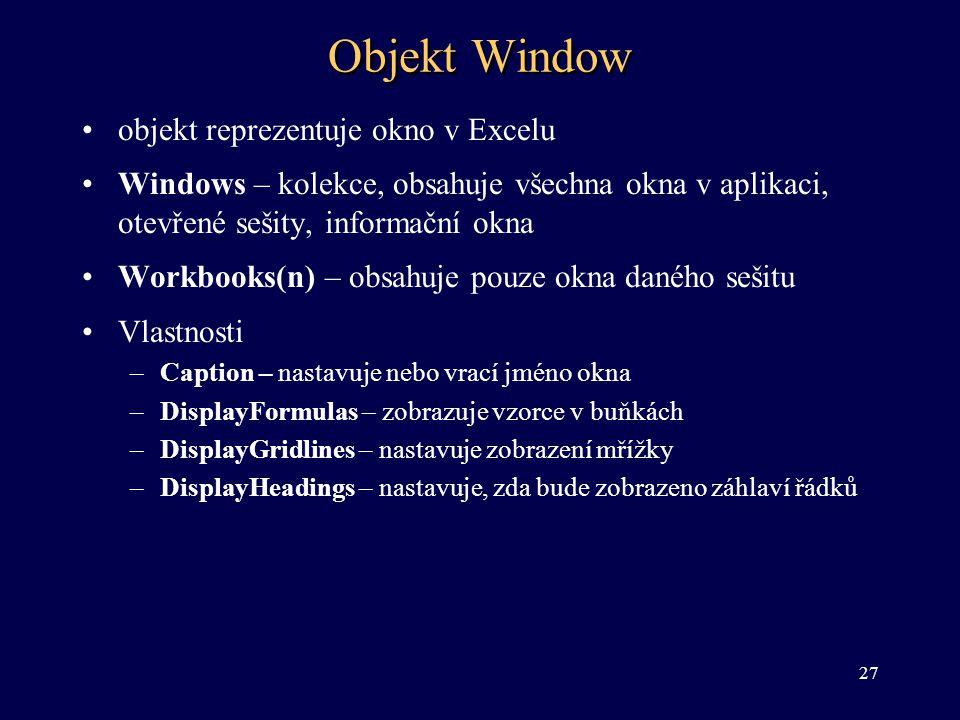 Objekt Window •objekt reprezentuje okno v Excelu •Windows – kolekce, obsahuje všechna okna v aplikaci, otevřené sešity, informační okna •Workbooks(n)