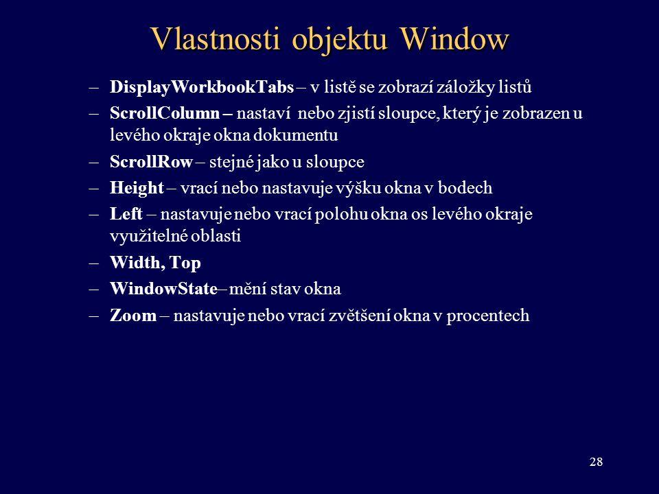 Vlastnosti objektu Window –DisplayWorkbookTabs – v listě se zobrazí záložky listů –ScrollColumn – nastaví nebo zjistí sloupce, který je zobrazen u lev
