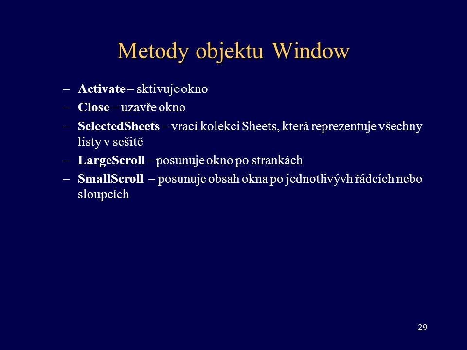 Metody objektu Window –Activate – sktivuje okno –Close – uzavře okno –SelectedSheets – vrací kolekci Sheets, která reprezentuje všechny listy v sešitě