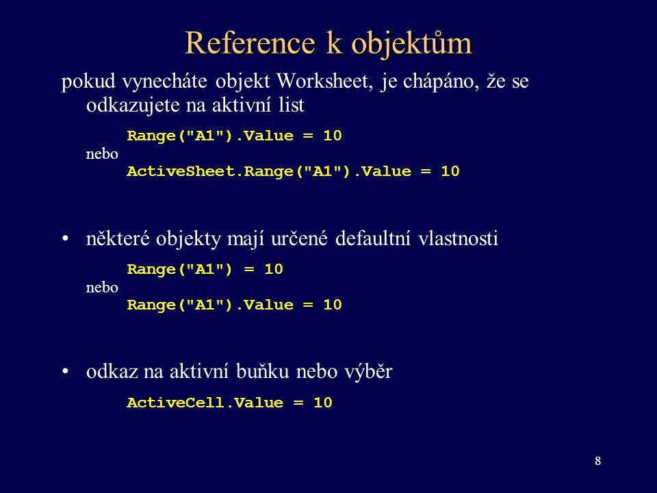 Objekt Range •Tento objekt reprezentuje buňku nebo výběr buňek tabulky v Excelu •Vlastnosti objektu Range – práce s oblastmi –CurrentRegion – vrací objekt Range aktuální oblasti, to je oblast ohraničená prázdným řádkem a sloupcem –Column – vrací číslo prvního sloupce v první oblasti Range( C2:E4,A2:B5 ) = 3 –EntireColumn, EntireRow – reprezentuje celý řádek, či sloupec ve vybrané oblasti –Row – vrací číslo prvního řádku v první oblasti 19