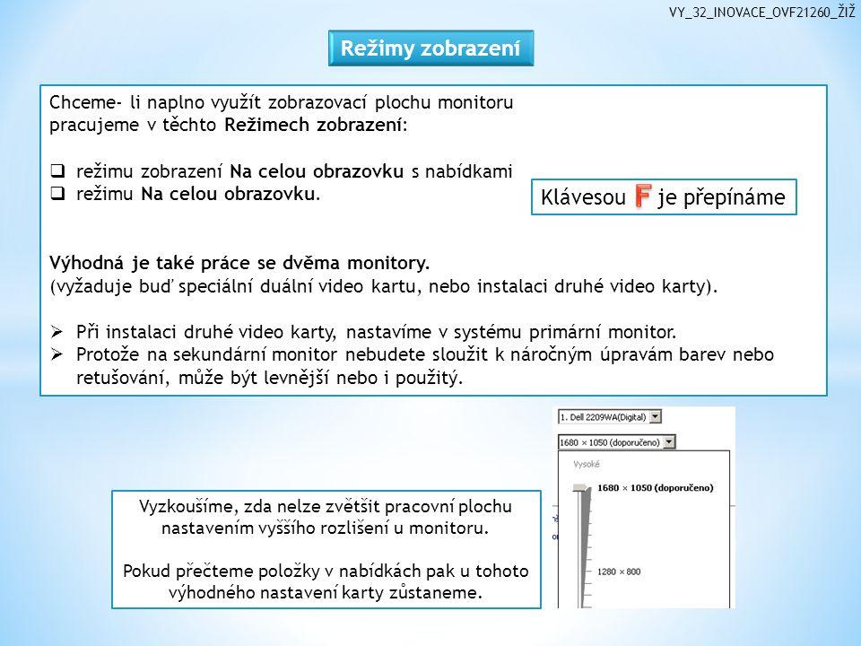 VY_32_INOVACE_OVF21260_ŽIŽ Chceme- li naplno využít zobrazovací plochu monitoru pracujeme v těchto Režimech zobrazení:  režimu zobrazení Na celou obrazovku s nabídkami  režimu Na celou obrazovku.