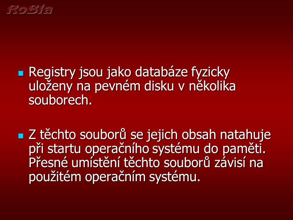  Registry jsou jako databáze fyzicky uloženy na pevném disku v několika souborech.