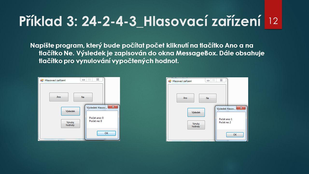 Příklad 3: 24-2-4-3_Hlasovací zařízení Napište program, který bude počítat počet kliknutí na tlačítko Ano a na tlačítko Ne. Výsledek je zapisován do o