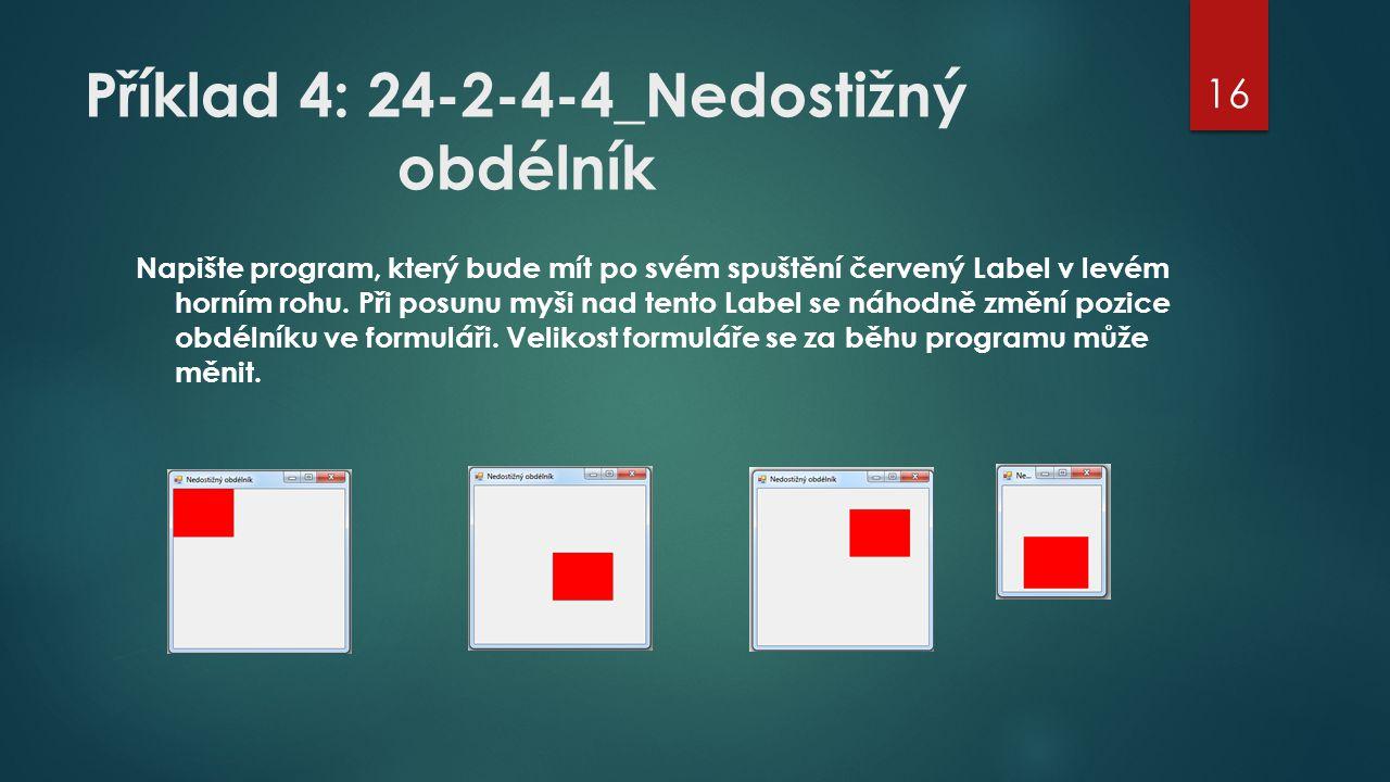 Příklad 4: 24-2-4-4_Nedostižný obdélník Napište program, který bude mít po svém spuštění červený Label v levém horním rohu. Při posunu myši nad tento