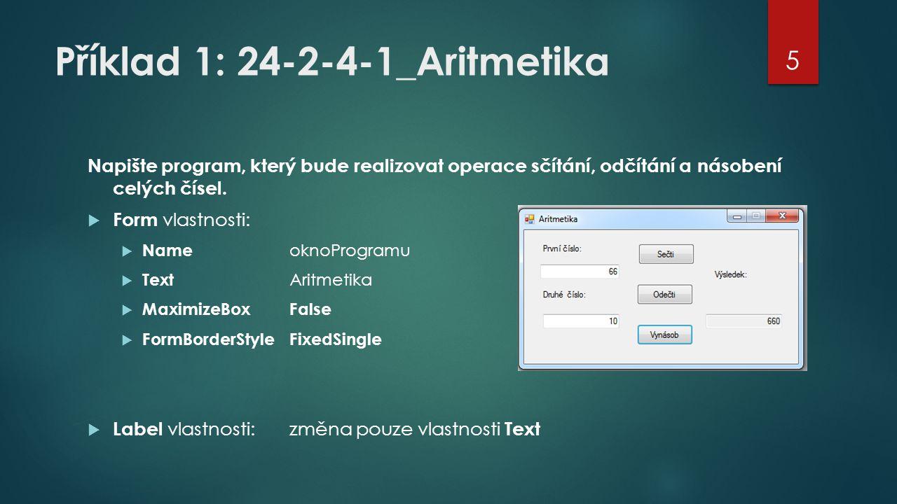 Příklad 1: 24-2-4-1_Aritmetika Napište program, který bude realizovat operace sčítání, odčítání a násobení celých čísel.  Form vlastnosti:  Name okn