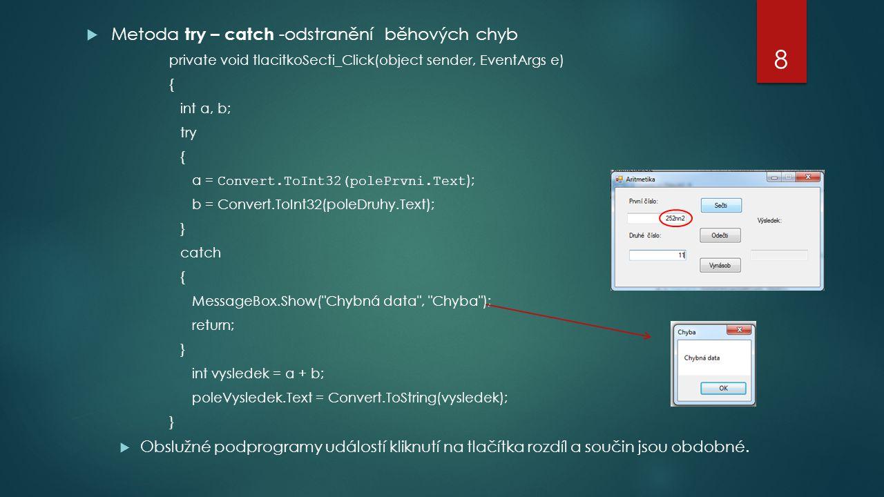  Metoda try – catch -odstranění běhových chyb private void tlacitkoSecti_Click(object sender, EventArgs e) { int a, b; try { a = Convert.ToInt32(pole