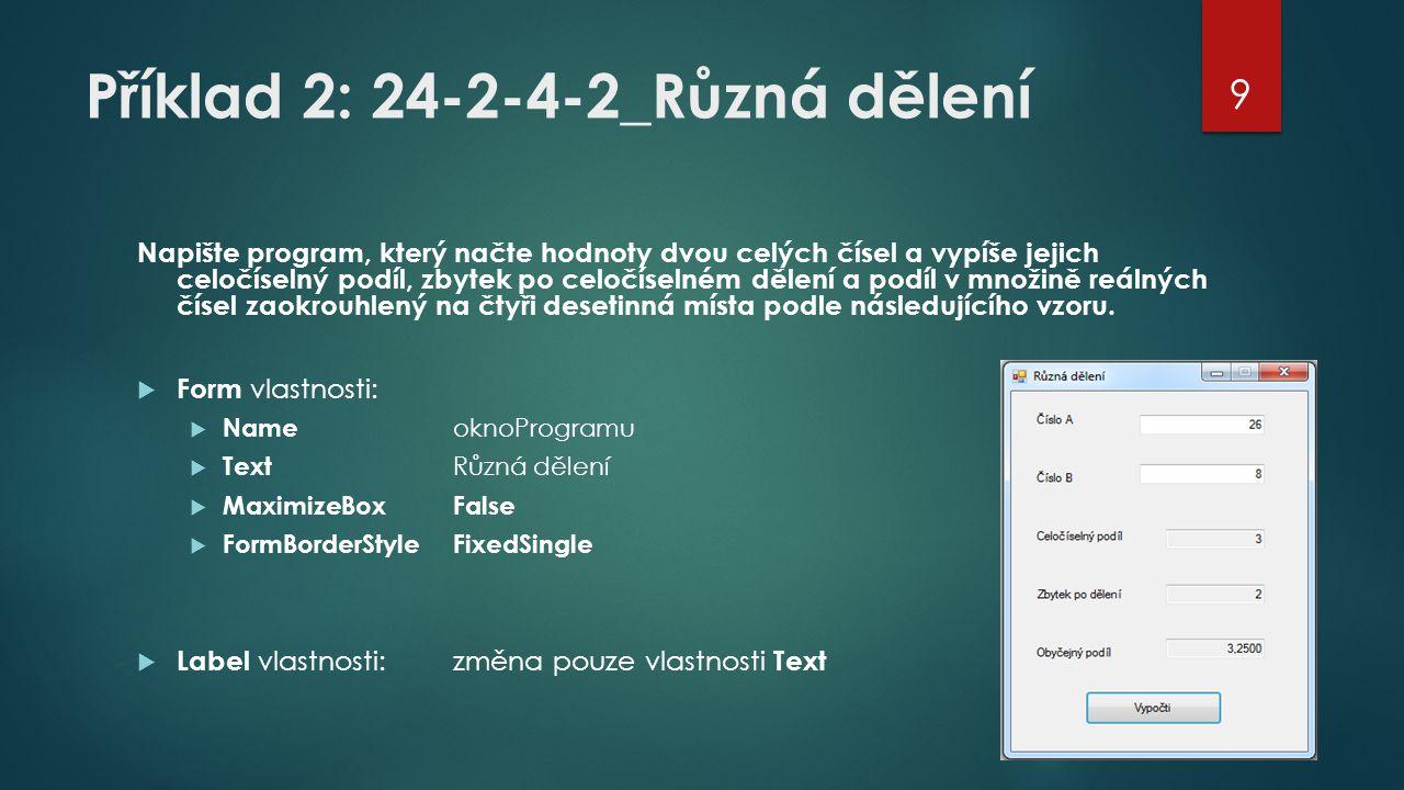 Příklad 2: 24-2-4-2_Různá dělení Napište program, který načte hodnoty dvou celých čísel a vypíše jejich celočíselný podíl, zbytek po celočíselném děle