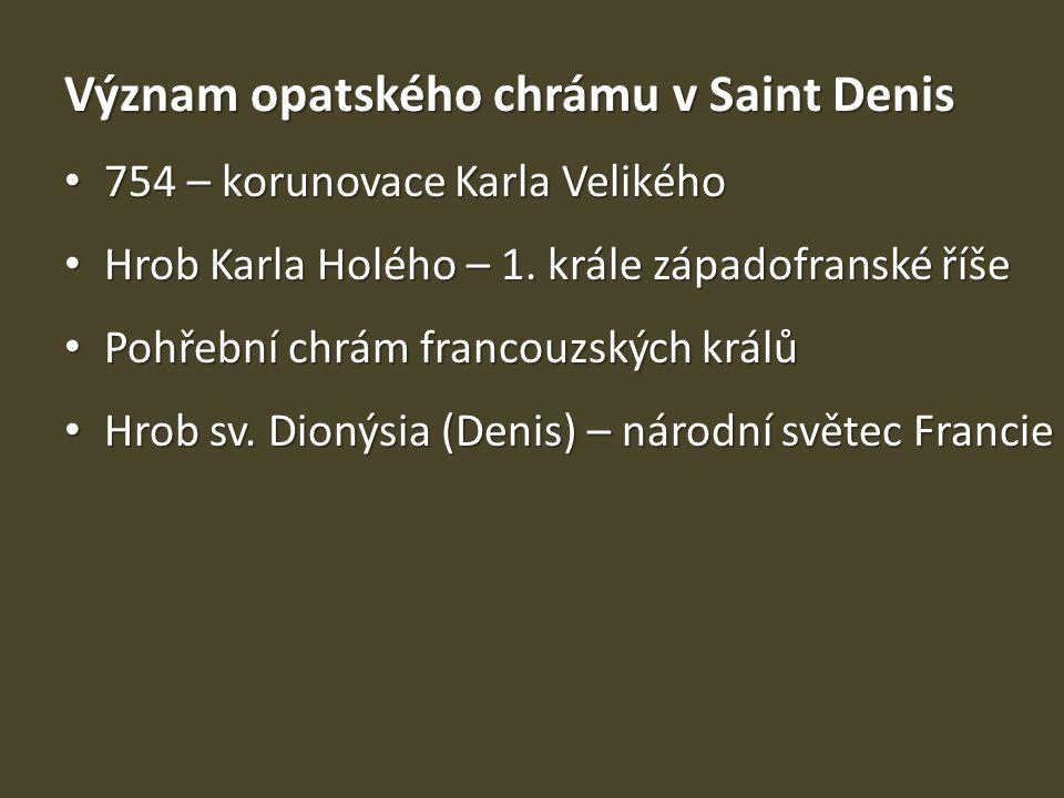Význam opatského chrámu v Saint Denis • 754 – korunovace Karla Velikého • Hrob Karla Holého – 1. krále západofranské říše • Pohřební chrám francouzský