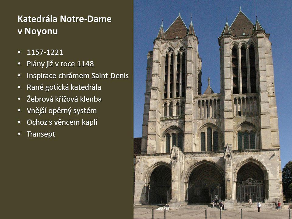 Katedrála Notre-Dame v Noyonu • 1157-1221 • Plány již v roce 1148 • Inspirace chrámem Saint-Denis • Raně gotická katedrála • Žebrová křížová klenba •
