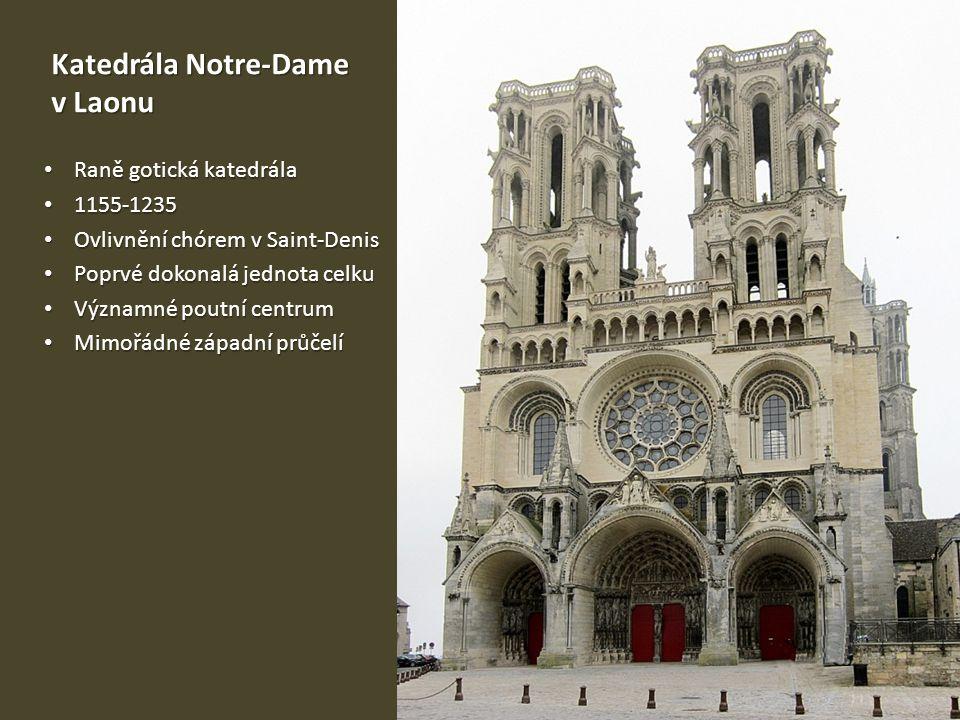Katedrála Notre-Dame v Laonu • Raně gotická katedrála • 1155-1235 • Ovlivnění chórem v Saint-Denis • Poprvé dokonalá jednota celku • Významné poutní c