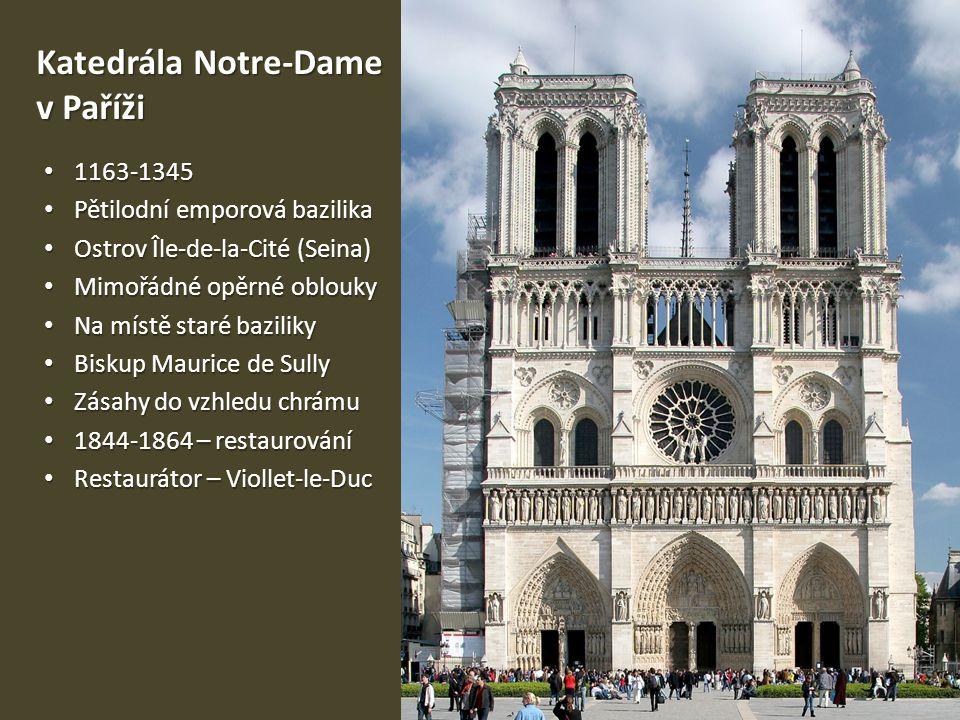 Katedrála Notre-Dame v Paříži • 1163-1345 • Pětilodní emporová bazilika • Ostrov Île-de-la-Cité (Seina) • Mimořádné opěrné oblouky • Na místě staré ba