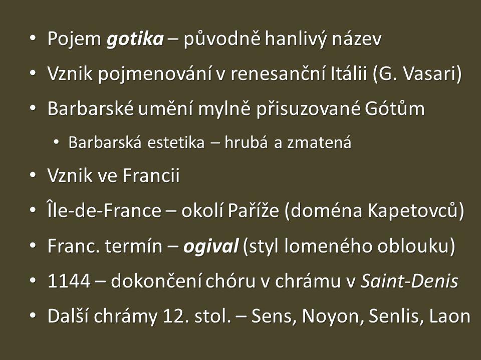 • Pojem gotika – původně hanlivý název • Vznik pojmenování v renesanční Itálii (G. Vasari) • Barbarské umění mylně přisuzované Gótům • Barbarská estet