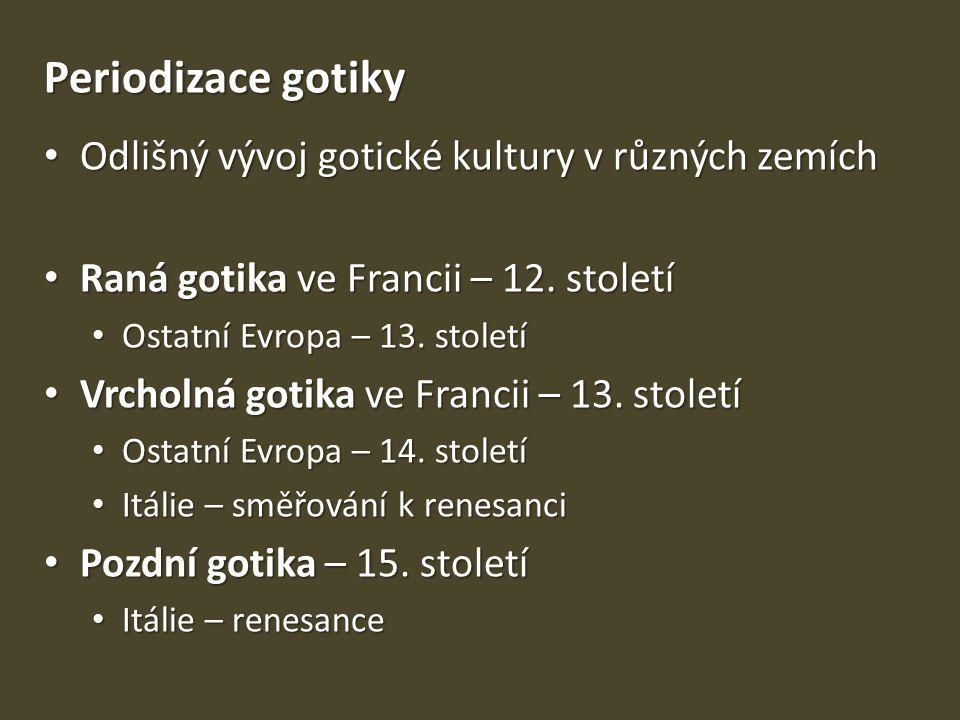 Periodizace gotiky • Odlišný vývoj gotické kultury v různých zemích • Raná gotika ve Francii – 12. století • Ostatní Evropa – 13. století • Vrcholná g