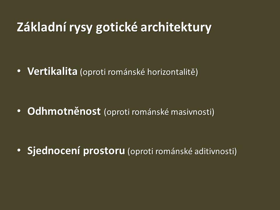 Základní rysy gotické architektury • Vertikalita (oproti románské horizontalitě) • Odhmotněnost (oproti románské masivnosti) • Sjednocení prostoru (op