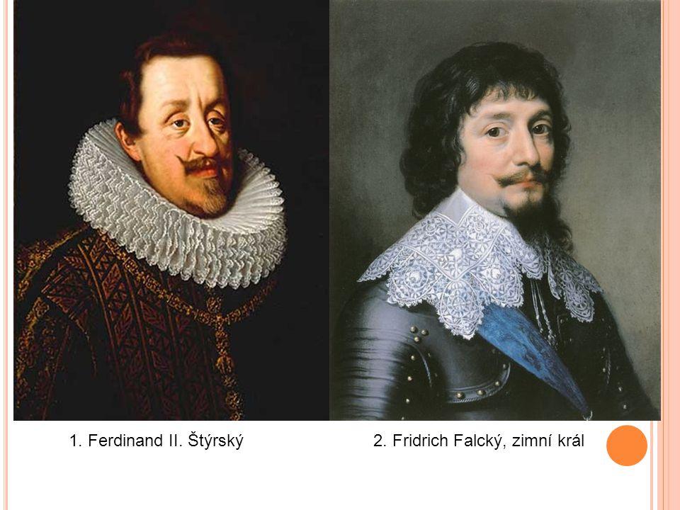 1. Ferdinand II. Štýrský2. Fridrich Falcký, zimní král