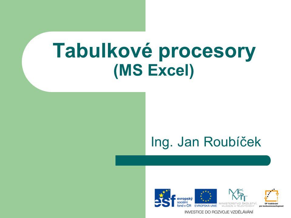 Tabulkové procesory (MS Excel) Ing. Jan Roubíček