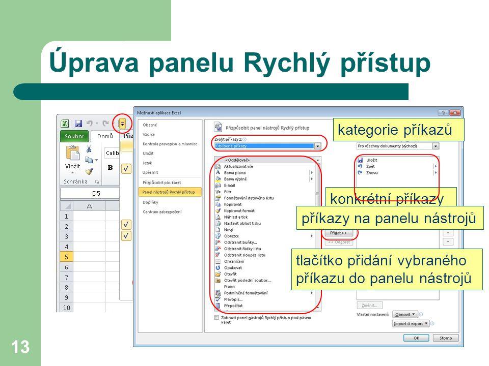 13 Úprava panelu Rychlý přístup další ikony panelu nástrojů rozbalovací tlačítkokategorie příkazů konkrétní příkazy tlačítko přidání vybraného příkazu