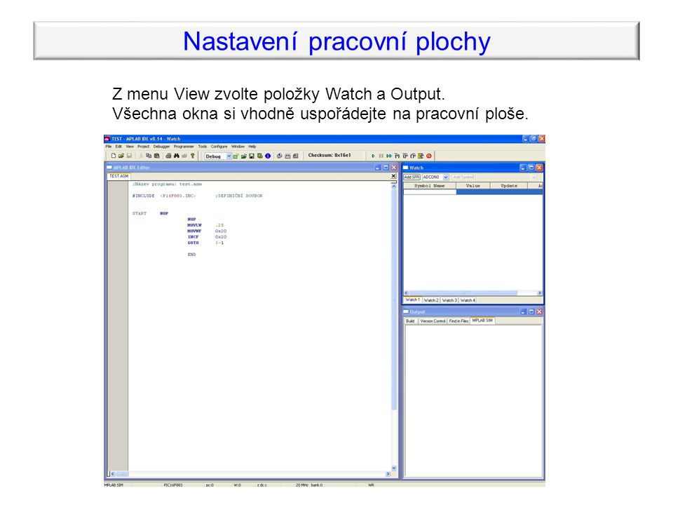 Nastavení pracovní plochy Z menu View zvolte položky Watch a Output.