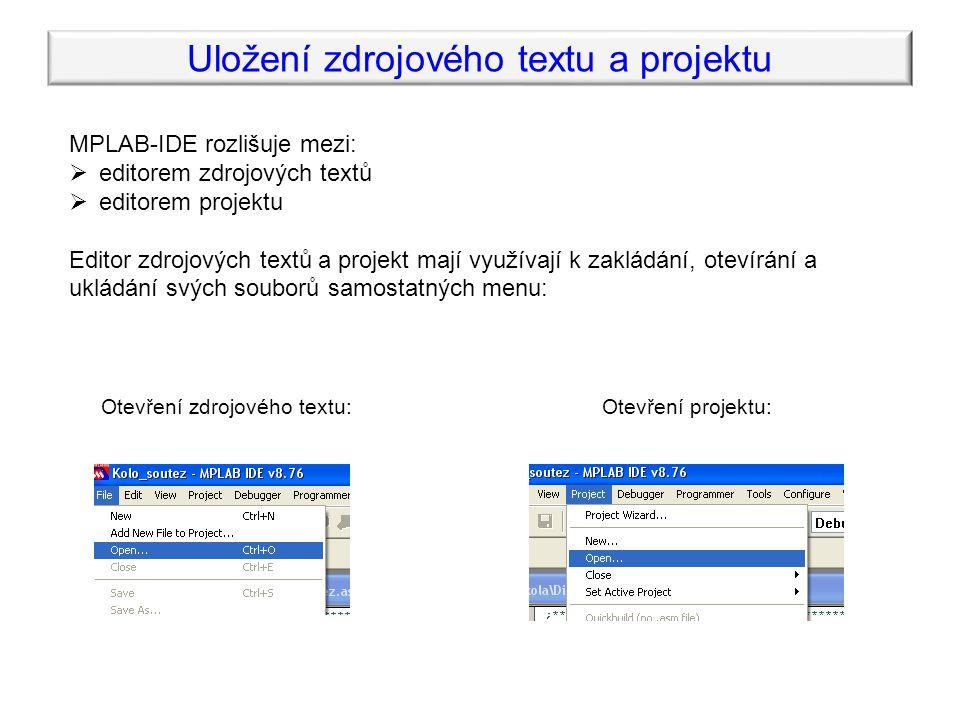 Uložení zdrojového textu a projektu MPLAB-IDE rozlišuje mezi:  editorem zdrojových textů  editorem projektu Editor zdrojových textů a projekt mají využívají k zakládání, otevírání a ukládání svých souborů samostatných menu: Otevření zdrojového textu:Otevření projektu: