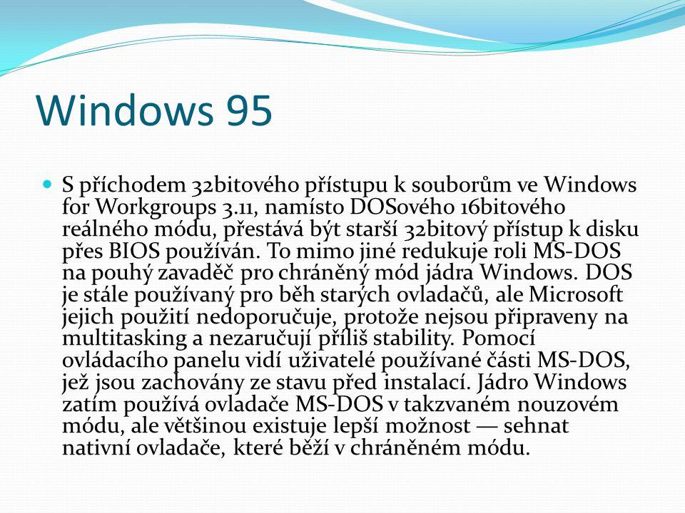 Windows 95  S příchodem 32bitového přístupu k souborům ve Windows for Workgroups 3.11, namísto DOSového 16bitového reálného módu, přestává být starší