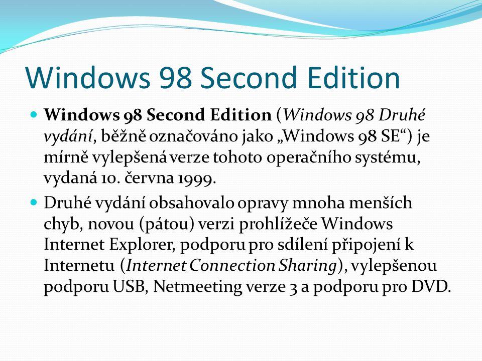 """Windows 98 Second Edition  Windows 98 Second Edition (Windows 98 Druhé vydání, běžně označováno jako """"Windows 98 SE"""") je mírně vylepšená verze tohoto"""