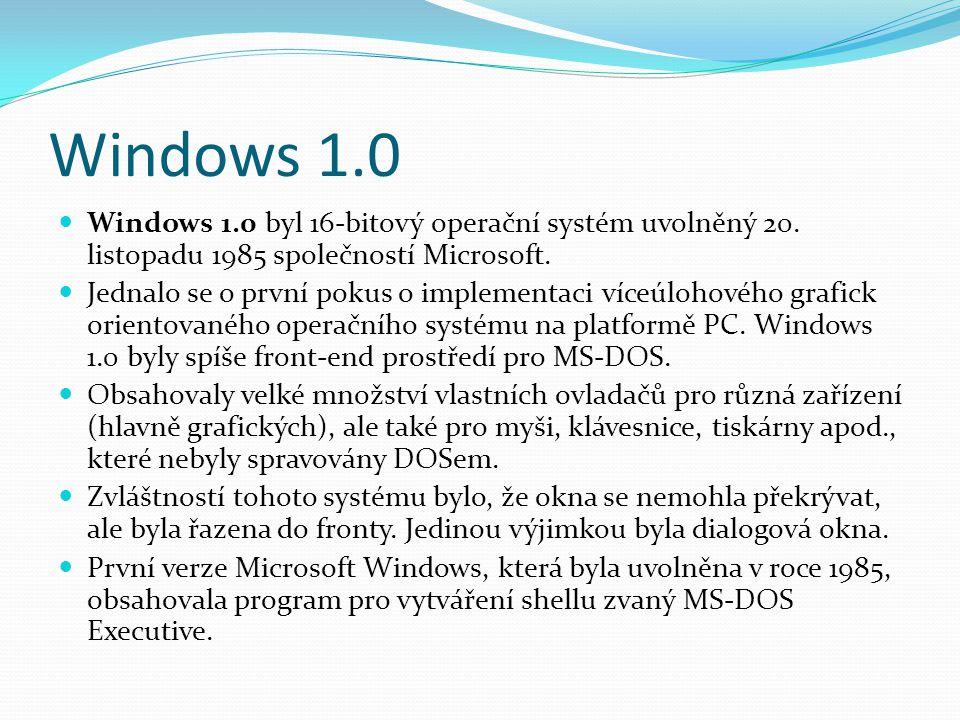 Windows 1.0  Windows 1.0 byl 16-bitový operační systém uvolněný 20. listopadu 1985 společností Microsoft.  Jednalo se o první pokus o implementaci v