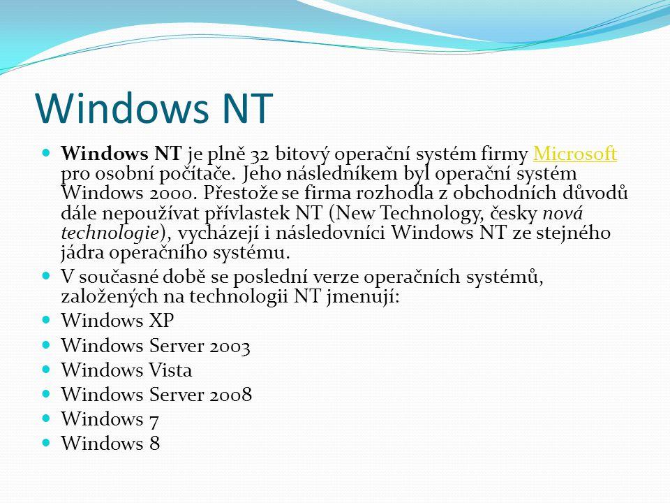 Windows NT  Windows NT je plně 32 bitový operační systém firmy Microsoft pro osobní počítače. Jeho následníkem byl operační systém Windows 2000. Přes