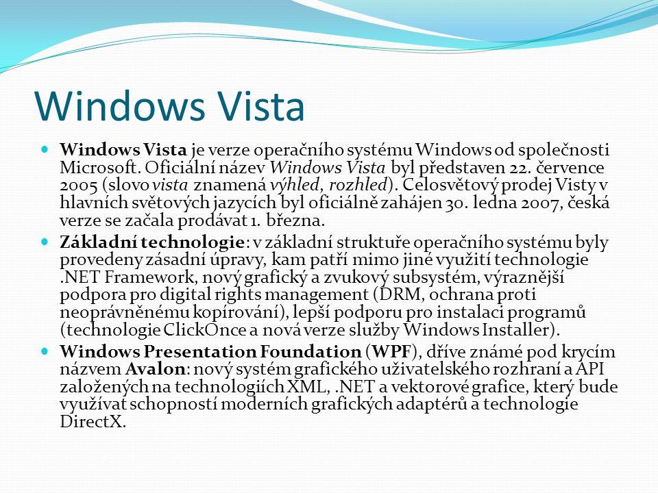 Windows Vista  Windows Vista je verze operačního systému Windows od společnosti Microsoft. Oficiální název Windows Vista byl představen 22. července