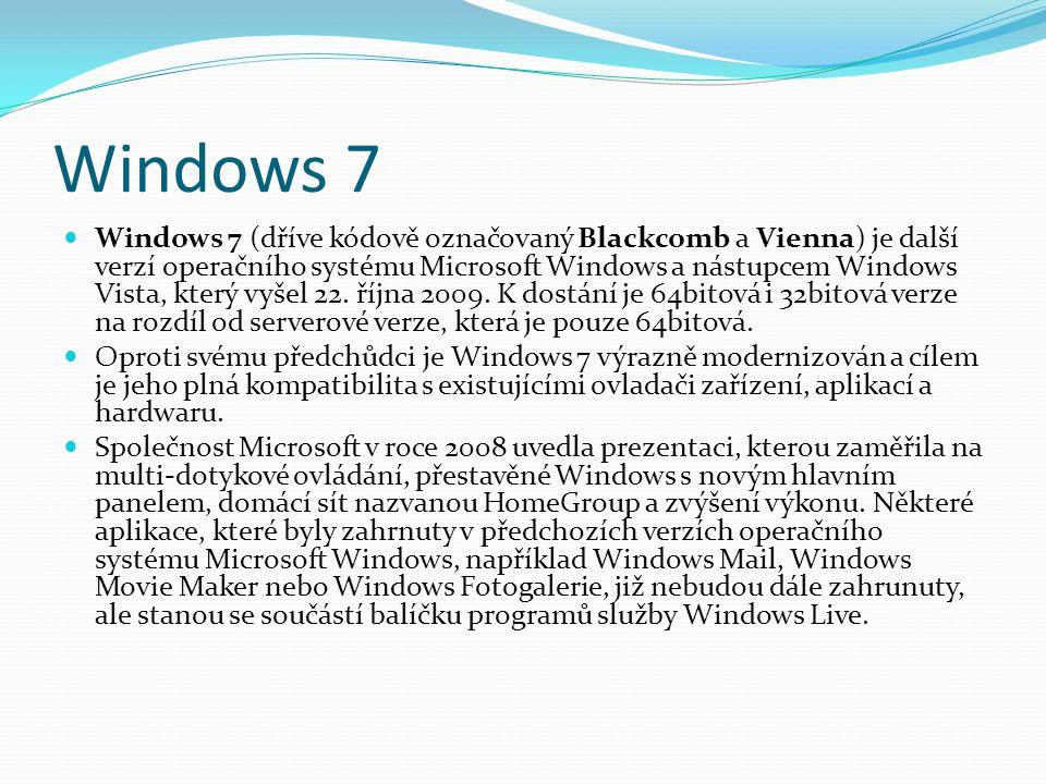 Windows 7  Windows 7 (dříve kódově označovaný Blackcomb a Vienna) je další verzí operačního systému Microsoft Windows a nástupcem Windows Vista, kter