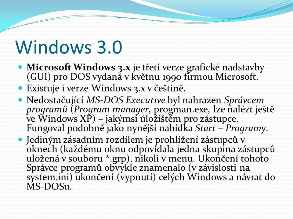 Windows 3.0  Microsoft Windows 3.x je třetí verze grafické nadstavby (GUI) pro DOS vydaná v květnu 1990 firmou Microsoft.  Existuje i verze Windows