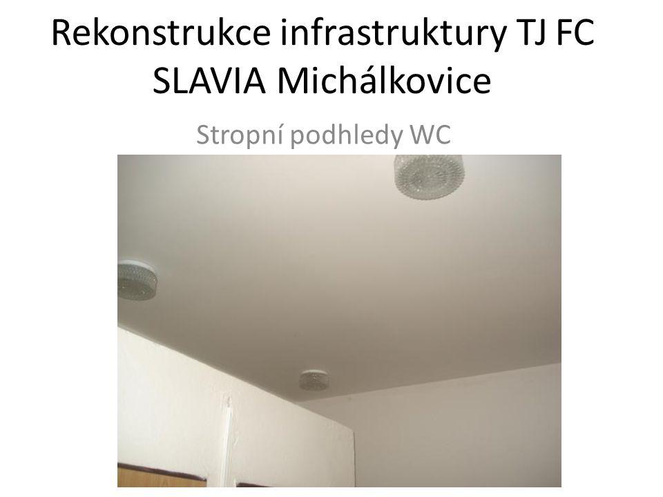 Rekonstrukce infrastruktury TJ FC SLAVIA Michálkovice Stropní podhledy WC