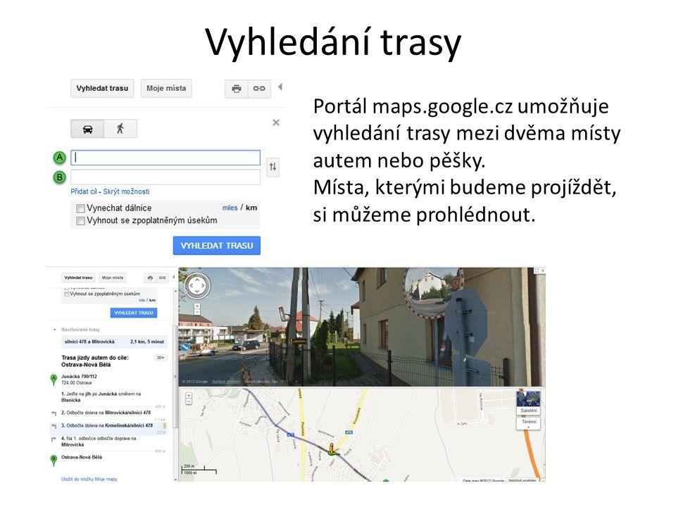 Vyhledání trasy Portál maps.google.cz umožňuje vyhledání trasy mezi dvěma místy autem nebo pěšky. Místa, kterými budeme projíždět, si můžeme prohlédno