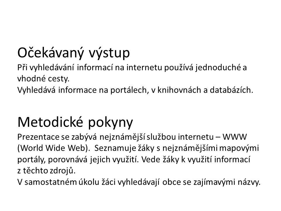 Očekávaný výstup Při vyhledávání informací na internetu používá jednoduché a vhodné cesty.