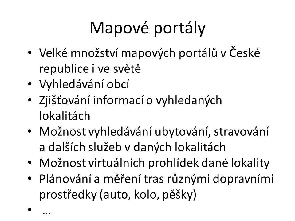 Mapové portály • Velké množství mapových portálů v České republice i ve světě • Vyhledávání obcí • Zjišťování informací o vyhledaných lokalitách • Mož