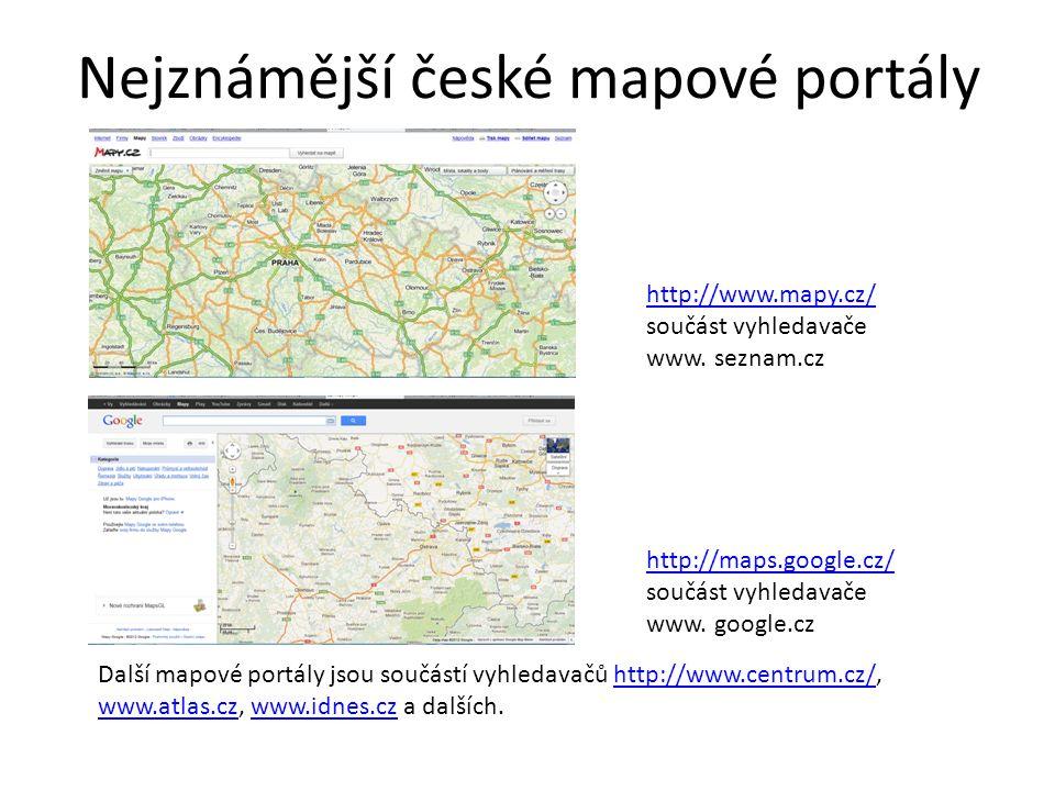 Nejznámější české mapové portály http://www.mapy.cz/ součást vyhledavače www. seznam.cz http://maps.google.cz/ součást vyhledavače www. google.cz Dalš