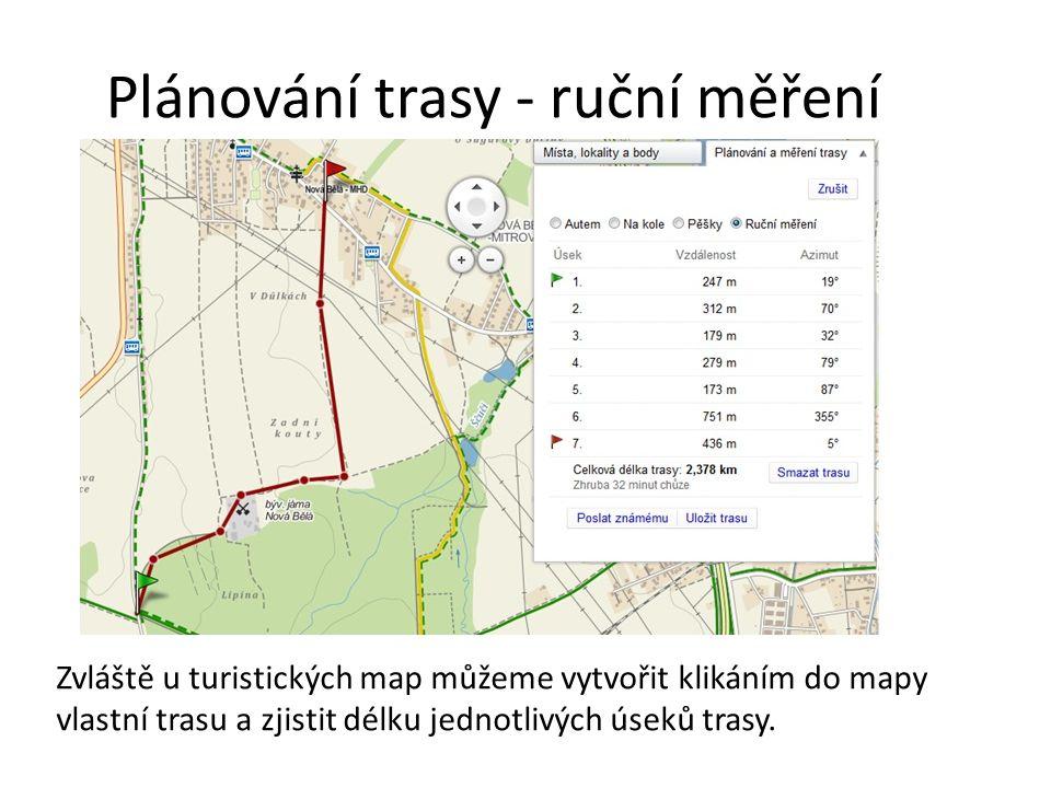 Plánování trasy - ruční měření Zvláště u turistických map můžeme vytvořit klikáním do mapy vlastní trasu a zjistit délku jednotlivých úseků trasy.