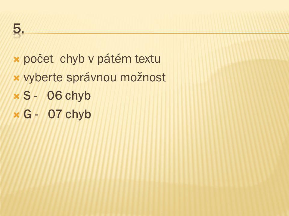  počet chyb v pátém textu  vyberte správnou možnost  S - 06 chyb  G - 07 chyb