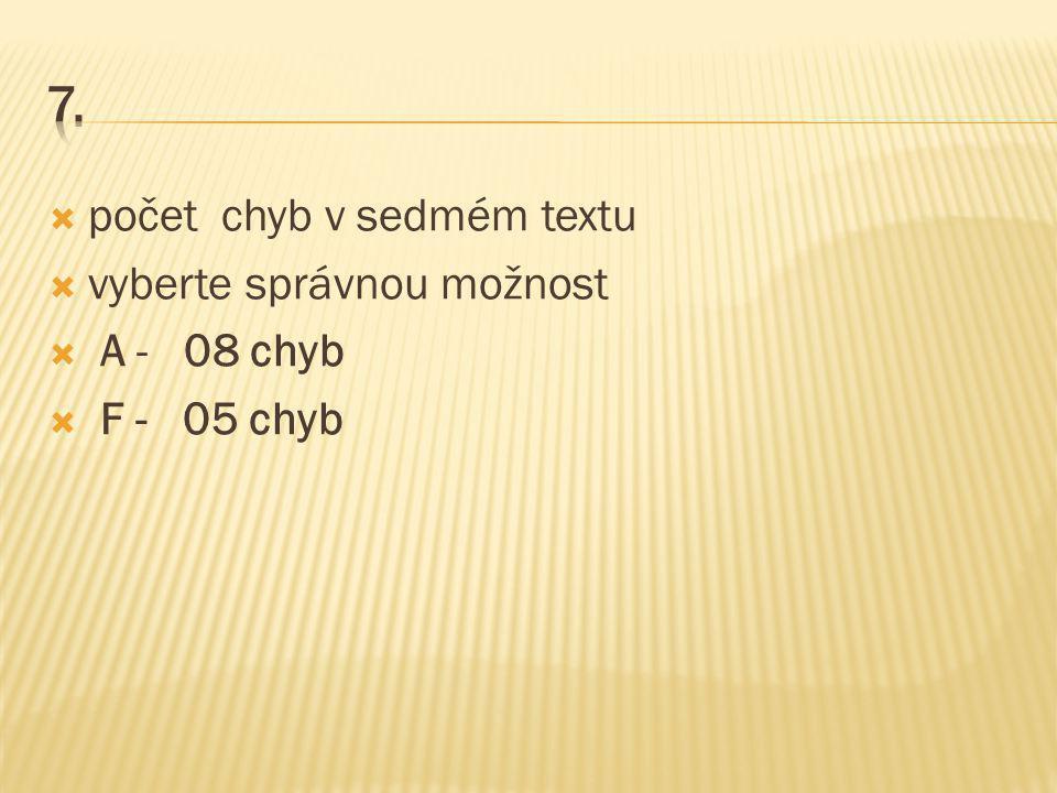  počet chyb v sedmém textu  vyberte správnou možnost  A - 08 chyb  F - 05 chyb