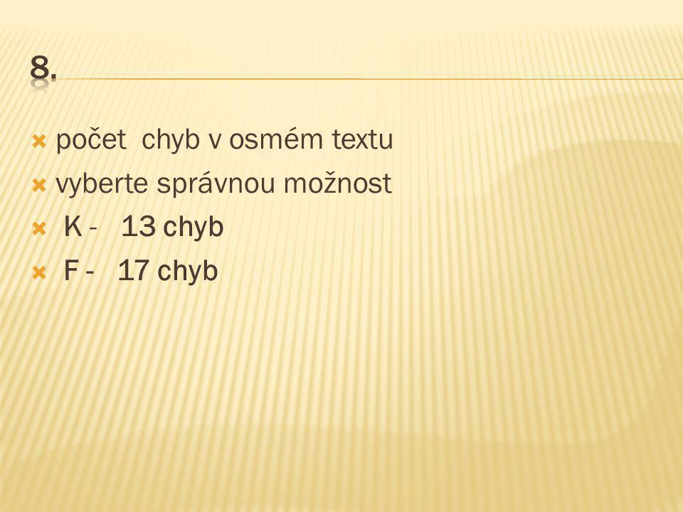  počet chyb v osmém textu  vyberte správnou možnost  K - 13 chyb  F - 17 chyb