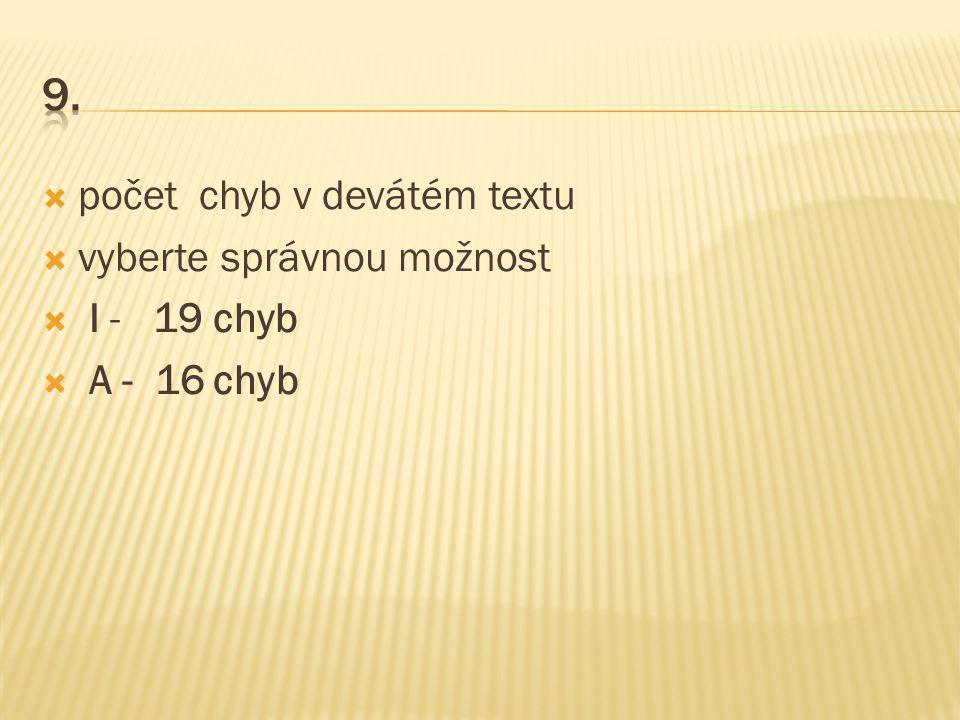  počet chyb v devátém textu  vyberte správnou možnost  I - 19 chyb  A - 16 chyb