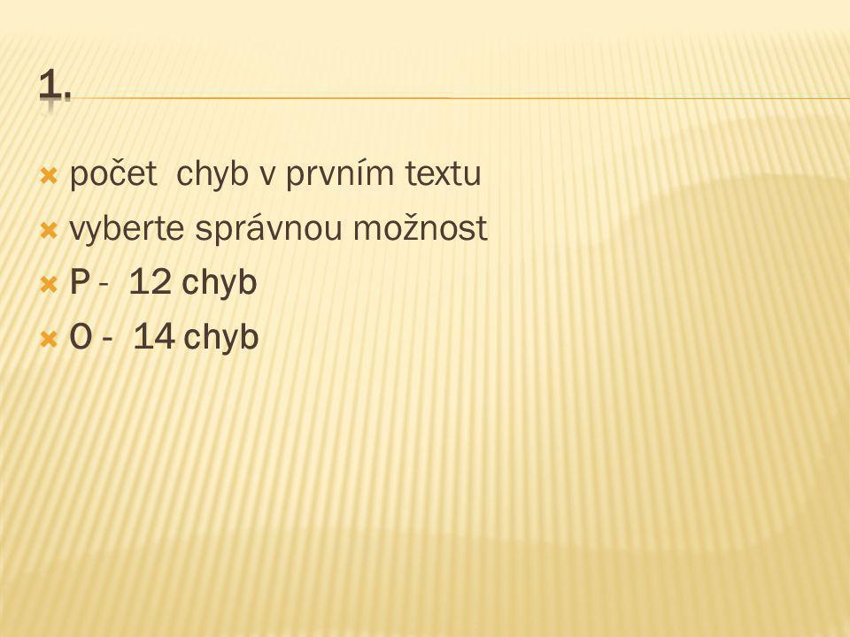  počet chyb v prvním textu  vyberte správnou možnost  P - 12 chyb  O - 14 chyb
