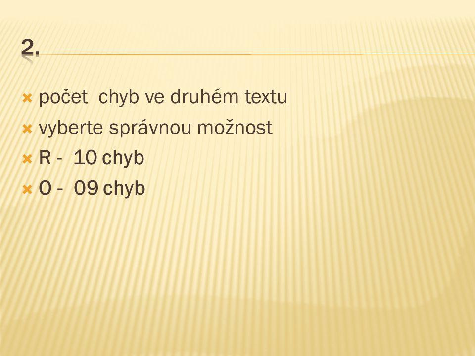  počet chyb ve druhém textu  vyberte správnou možnost  R - 10 chyb  O - 09 chyb