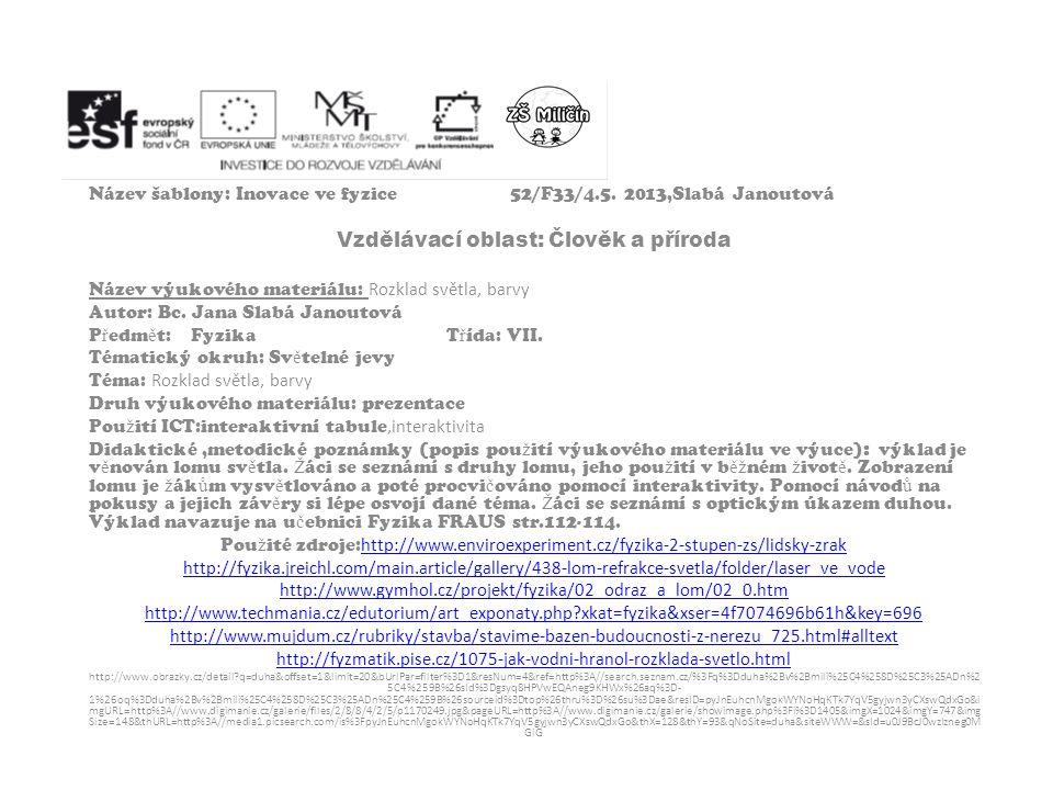 Název šablony: Inovace ve fyzice52/F33/4.5. 2013,Slabá Janoutová Vzdělávací oblast: Člověk a příroda Název výukového materiálu: Rozklad světla, barvy