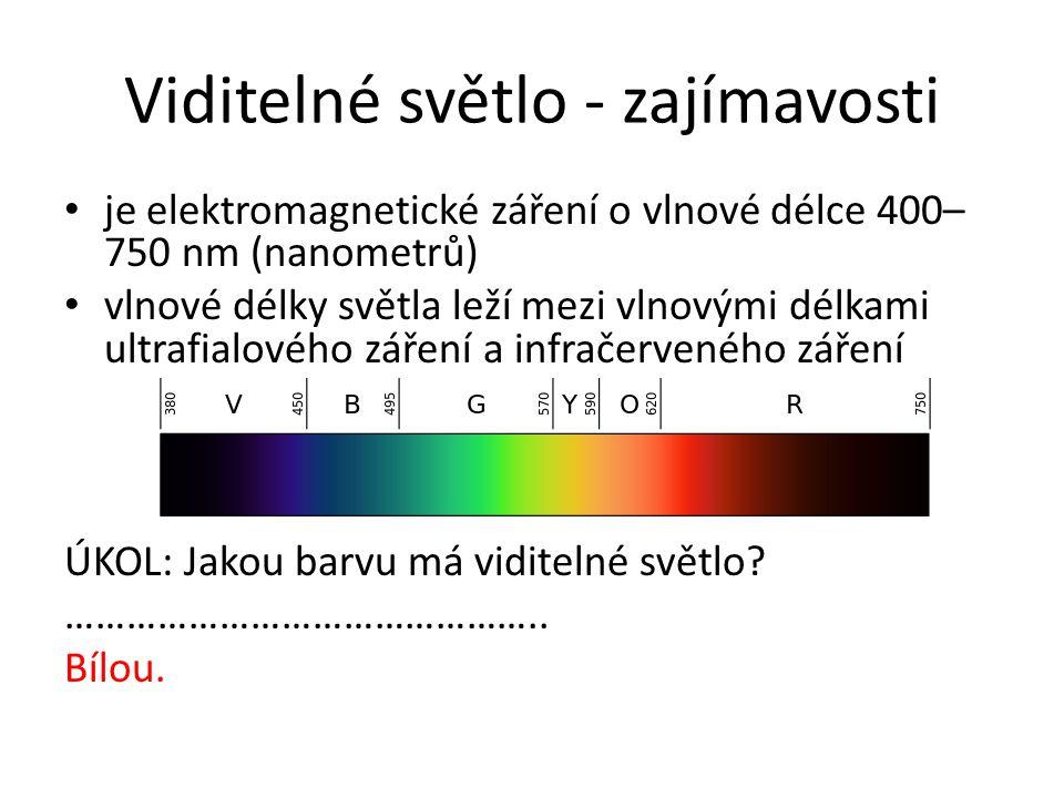 Viditelné světlo - zajímavosti • je elektromagnetické záření o vlnové délce 400– 750 nm (nanometrů) • vlnové délky světla leží mezi vlnovými délkami u