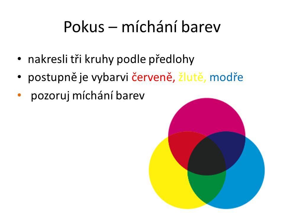 Pokus – míchání barev • nakresli tři kruhy podle předlohy • postupně je vybarvi červeně, žlutě, modře • pozoruj míchání barev