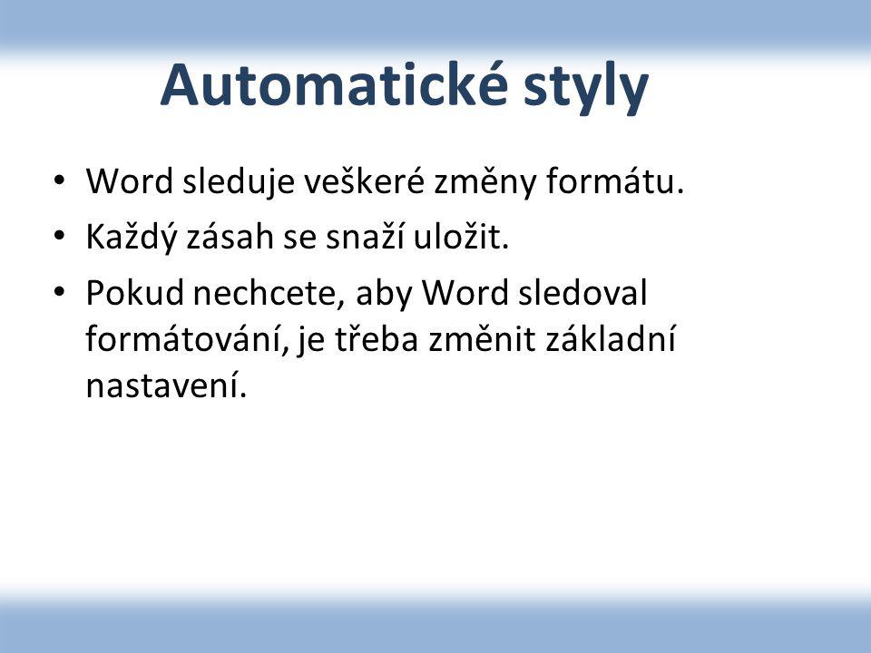 Automatické styly • Word sleduje veškeré změny formátu.