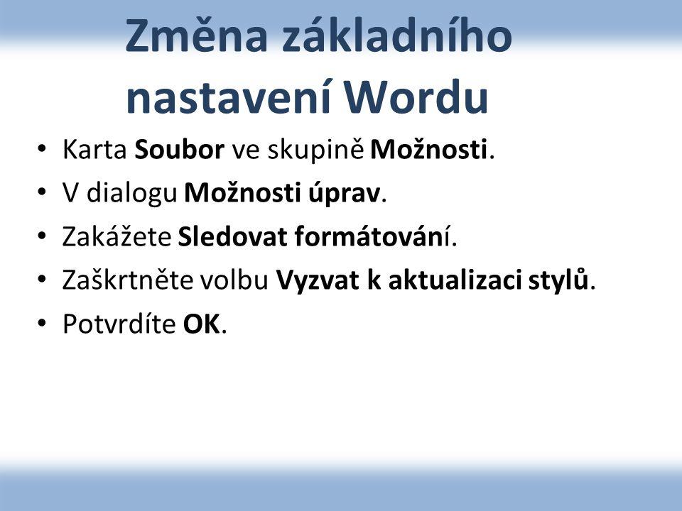 Změna základního nastavení Wordu • Karta Soubor ve skupině Možnosti.