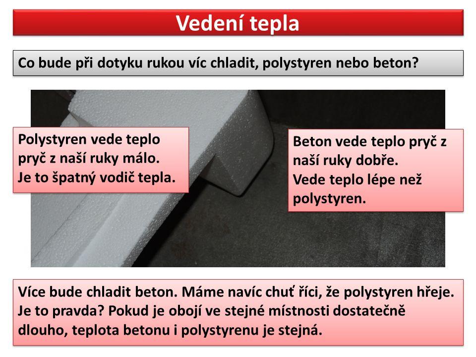 Vedení tepla Co bude při dotyku rukou víc chladit, polystyren nebo beton? Co bude při dotyku rukou víc chladit, polystyren nebo beton? Více bude chlad